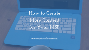 How to Create More Content for Your MSP