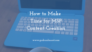 How to make time for MSP Content Creation